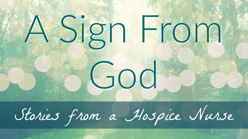 A Sign From God - Stories From a Hospice Nurse
