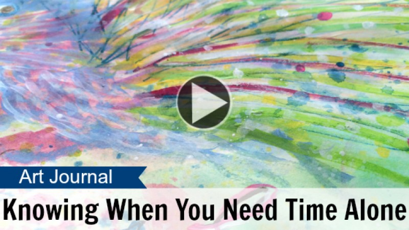 Art Journal: Knowing When You Need Time Alone