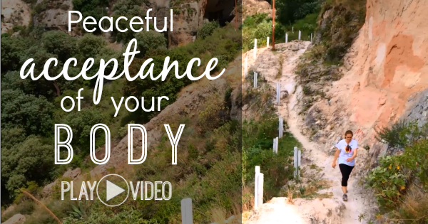Peaceful Acceptance of Your Body