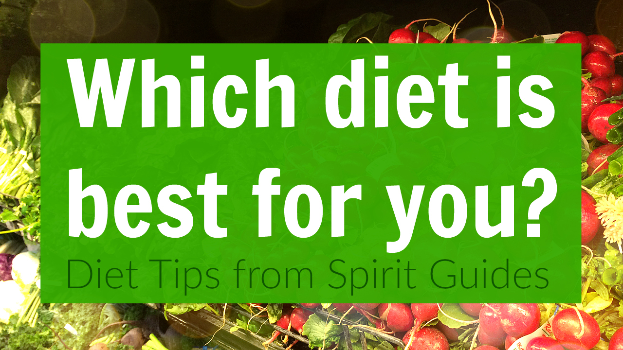 Which Diet is Best For You? - Diet Tips from Spirit Guides