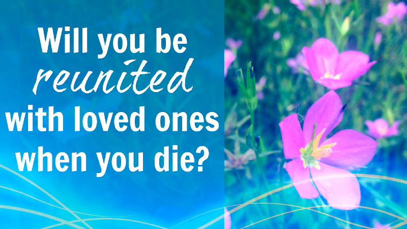 Will you be reunited with loved ones when you die? by Melanie the Medium