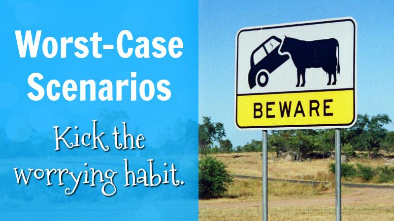 Worst-case scenarios kick the worrying habit
