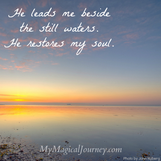 He leads me beside the still waters. He restores my soul.