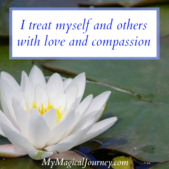 I treat myself and others with love and compassion