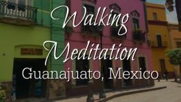 Walking Meditation Through Guanajuato, Mexico