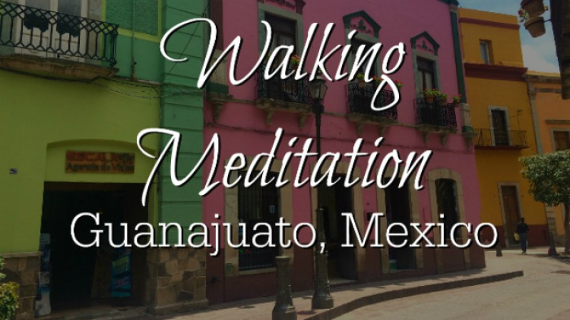 Walking Meditation Through Guanajuato, Mexico