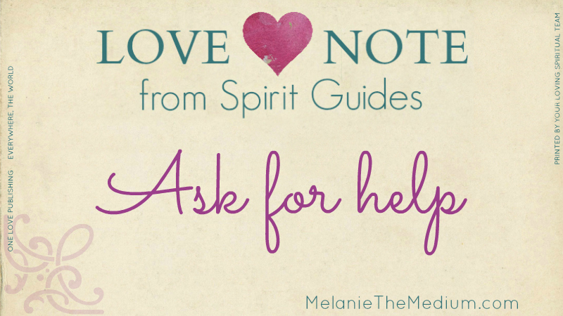 Love Note From Spirit Guides - Ask For Help