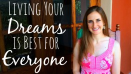 Living Your Dreams is Best for Everyone. Here's Why...