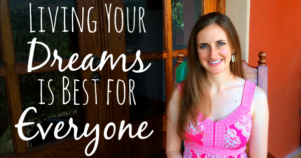 Living Your Dreams is Best for Everyone