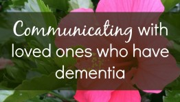 Communicating with loved ones who have dementia