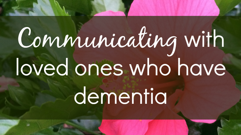 Communicating with loved ones who have dementia by Melanie Jade Rummel