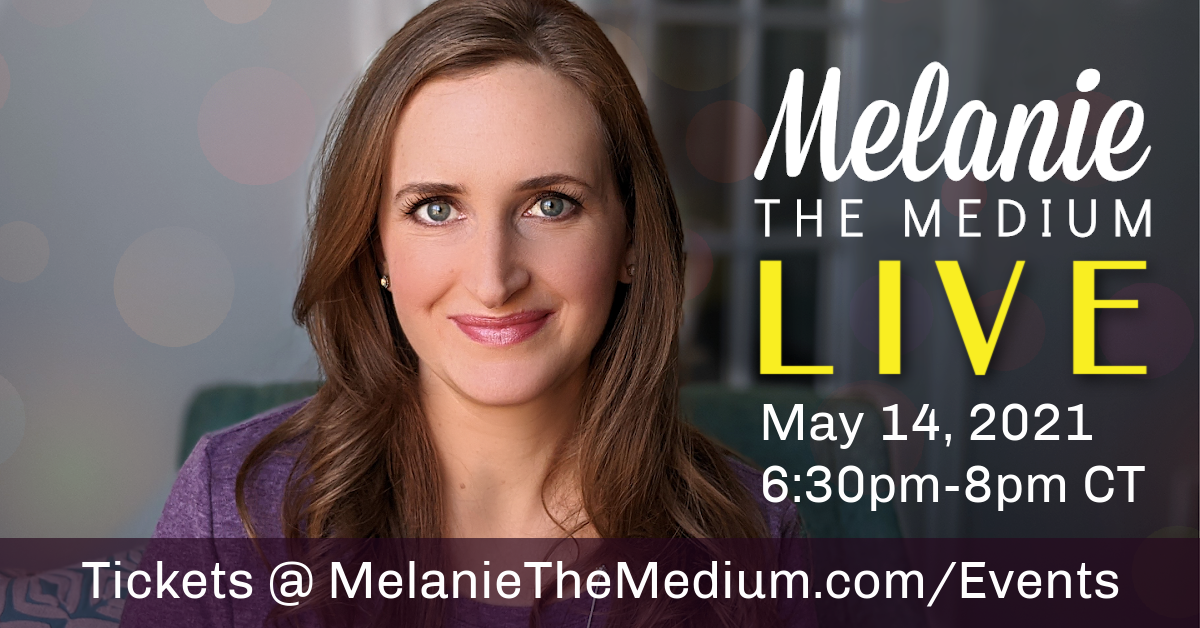 Melanie the Medium LIVE May 14 6:30-8pm CT MelanieTheMedium.com/Events