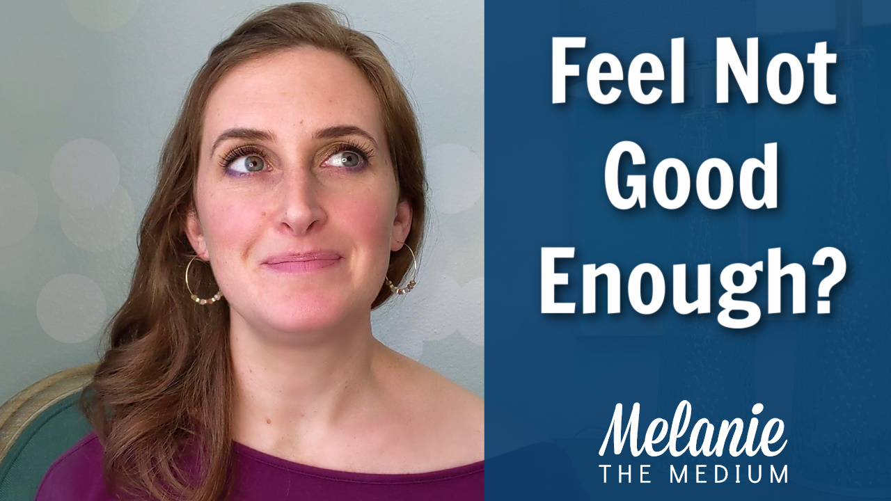 Feel not good enough? Melanie the Medium
