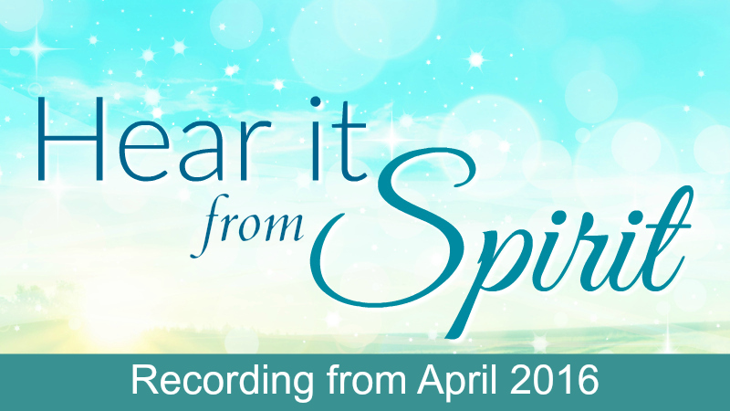Hear it From Spirit April 2016 Recording with Melanie The Medium
