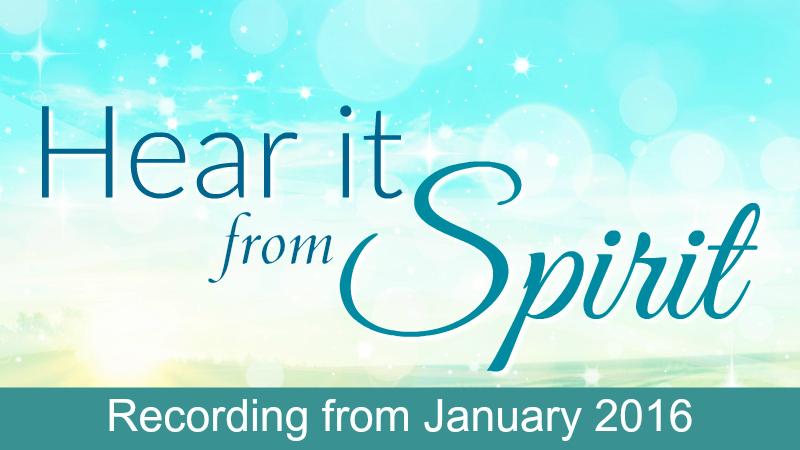 Hear It From Spirit January 2016 Recording by Melanie Jade Rummel