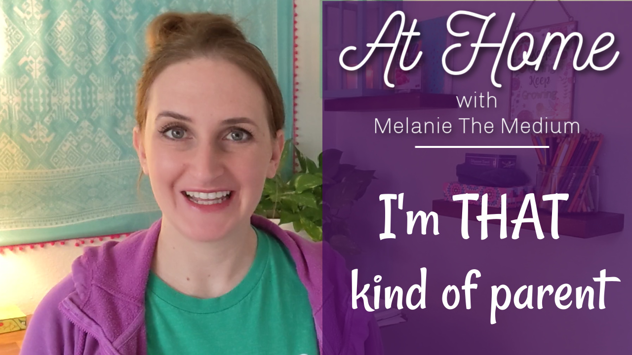At Home with Melanie the Medium: I'm That Kind of Parent