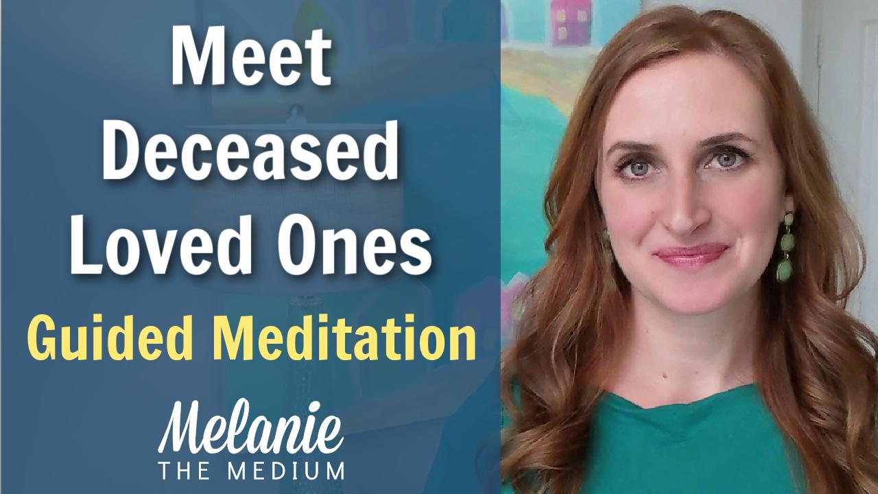 Meet Deceased Loved Ones Guided Meditation with Melanie the Medium