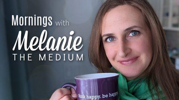 Mornings with Melanie the Medium