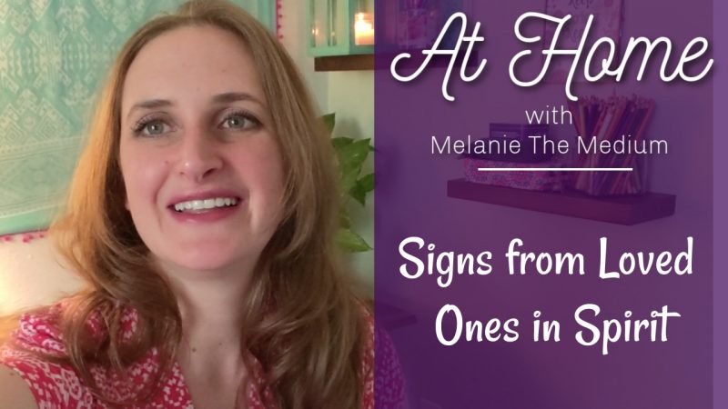 signs from loved ones in spirit: At Home with Melanie the Medium