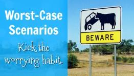 Worst-Case Scenarios: Kick the Worrying Habit
