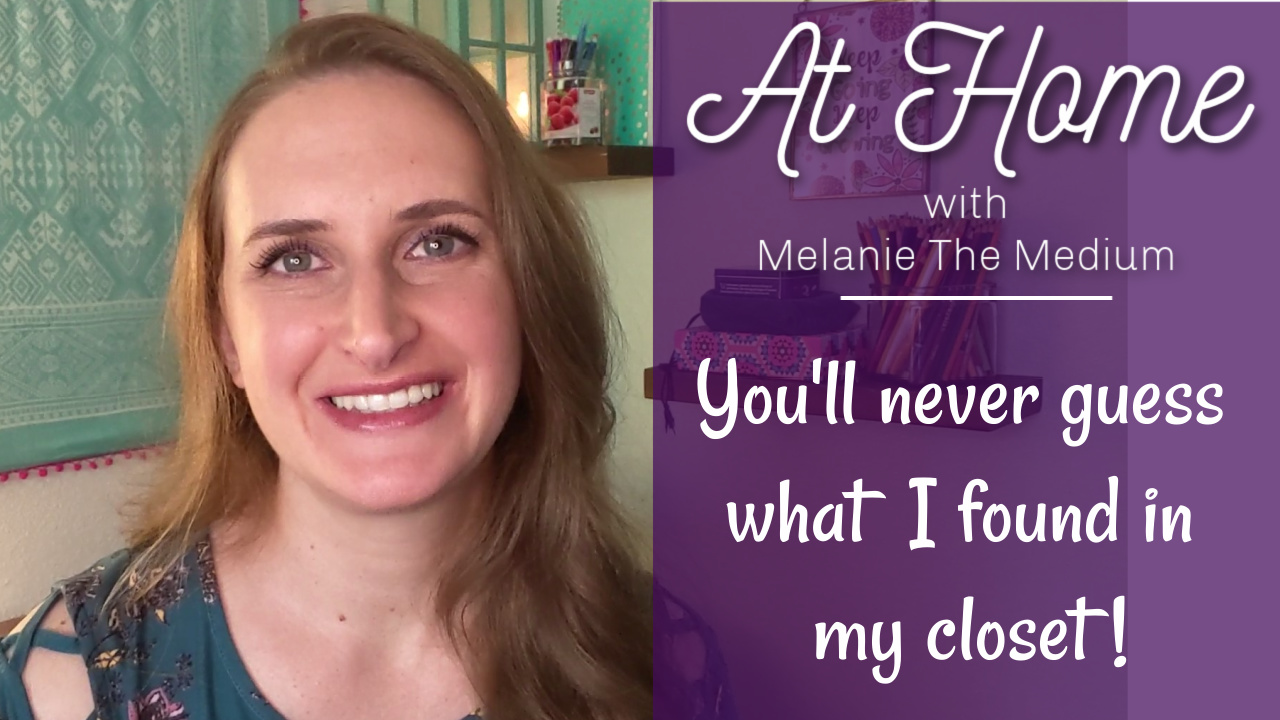 You'll never guess what I found in my closet: at home with melanie the medium