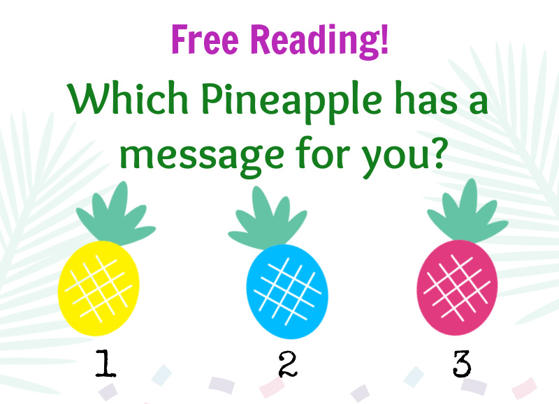 Free Reading! Which Pineapple has a message for you? 1-yellow, 2-blue, 3-pink
