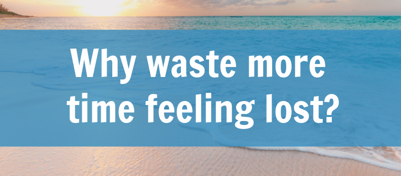 Why waste more time feeling lost